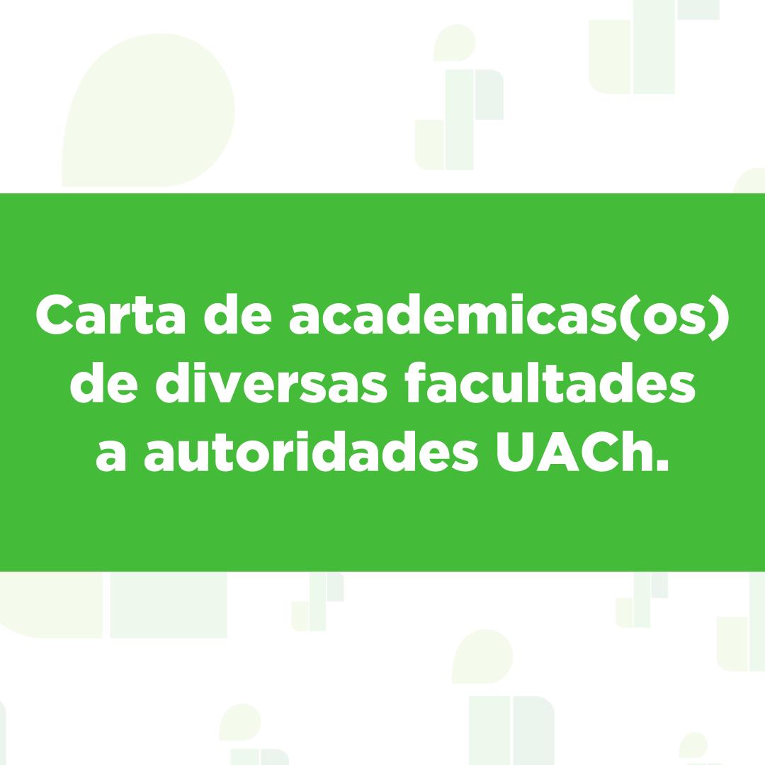 Carta de academicas(os) de diversas facultades a autoridades UACh.